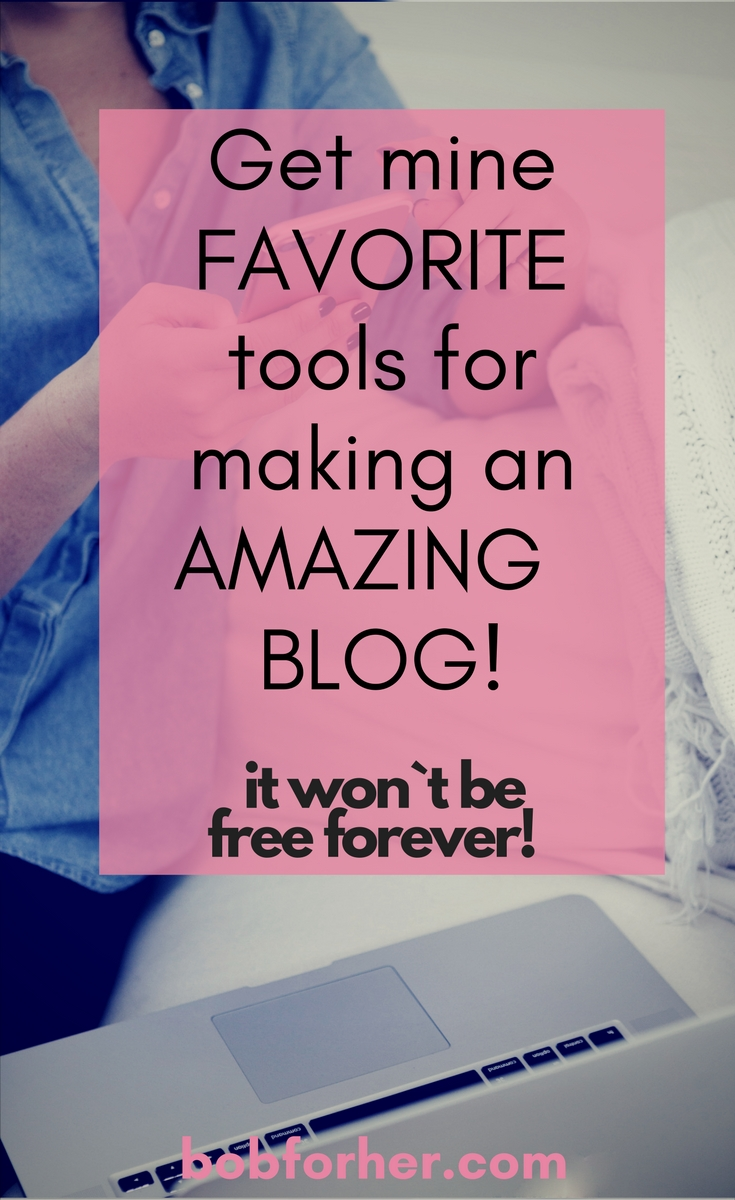 Get mine favorite tools for making an amazing blog! It won`t be free forever!_bobforher.com