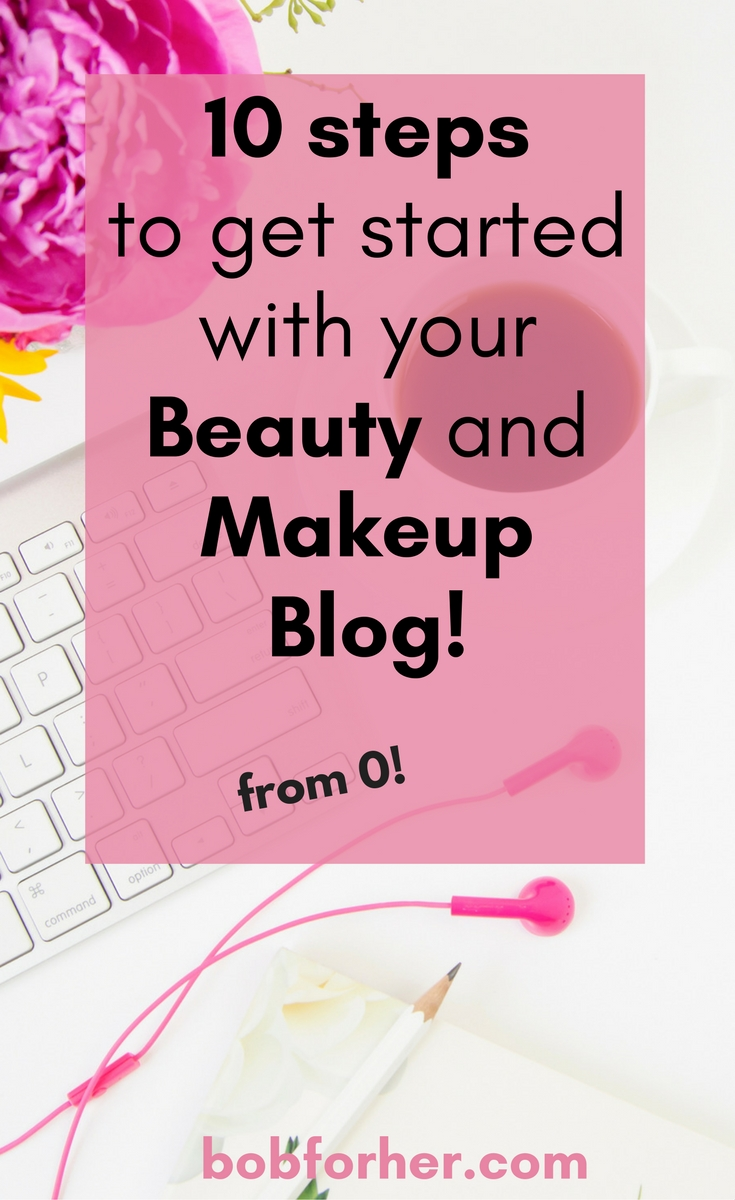 10 steps to get started with Beauty and Makeup blog bobforher.com