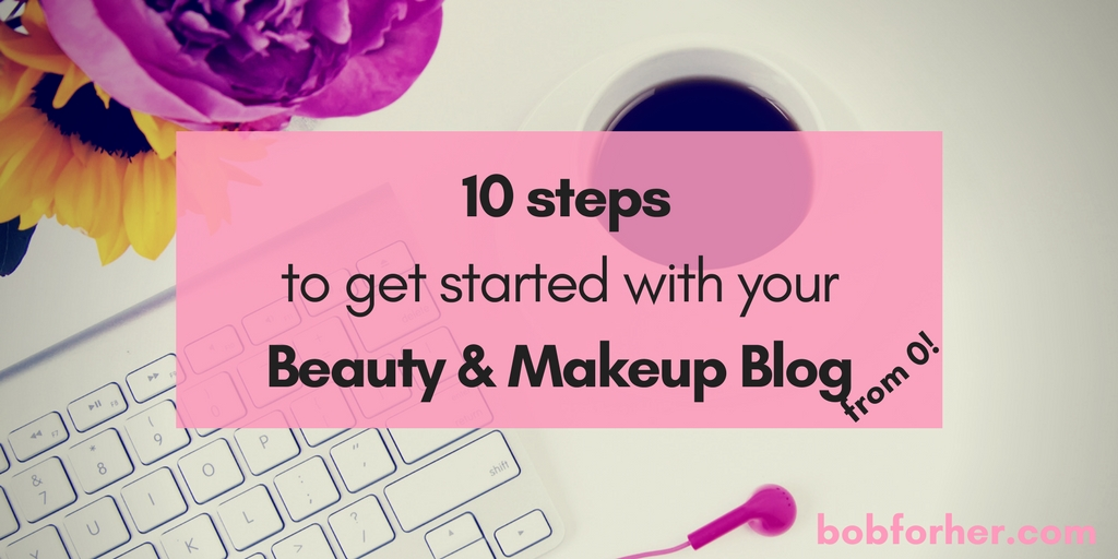 10 steps to get started with your Beauty and Makeup Blog from zero_ bobforher.com_ twitter