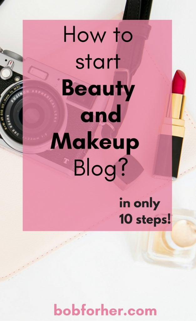 How to start Beauty and makeup blog_bobforher.com