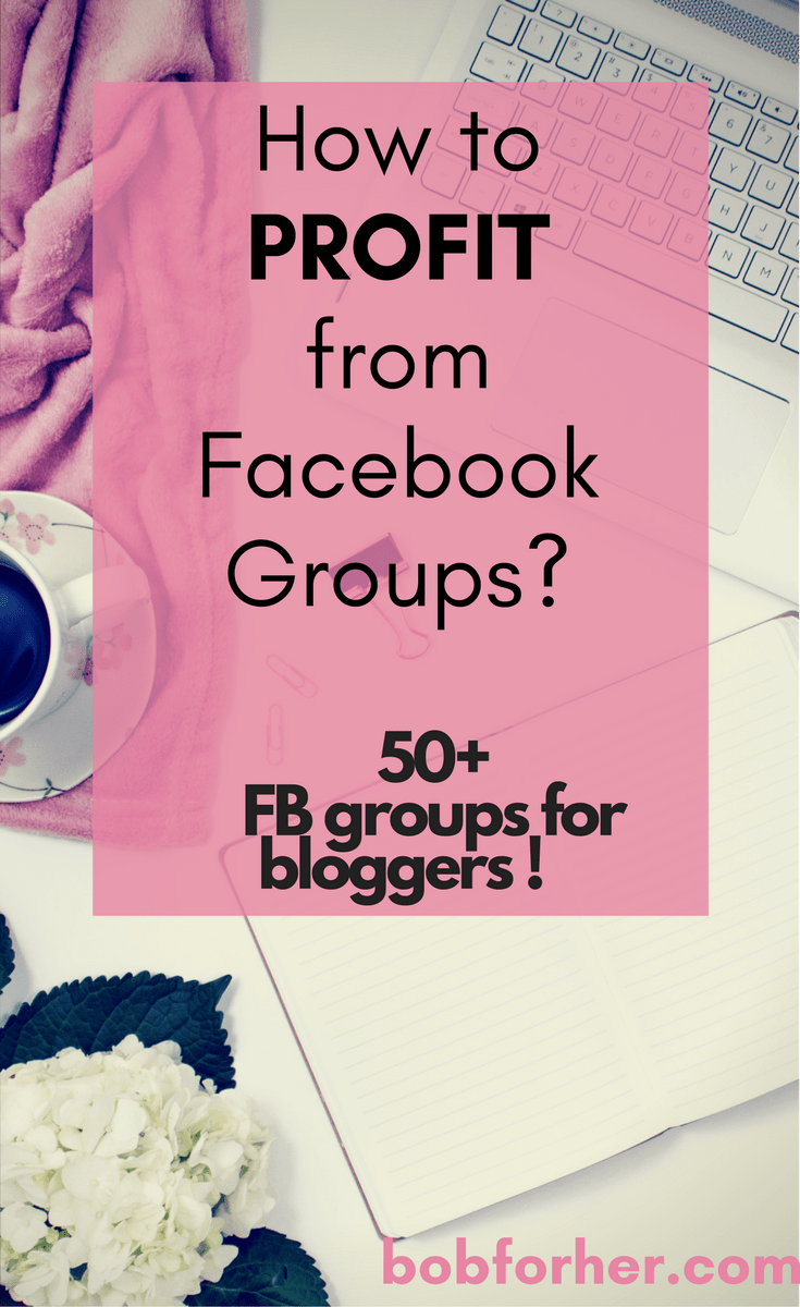 How to profit from FB groups + 50 FB groups for bloggers_bobforher.com