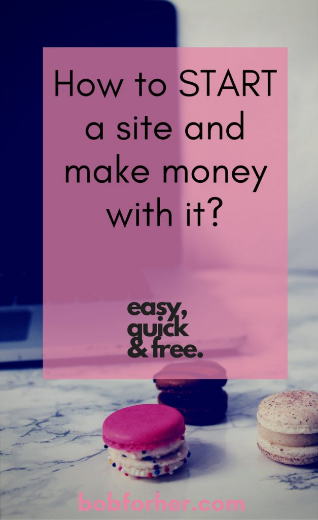 How to start a site and make money with it. Easy, quick & free. Bobforher.com