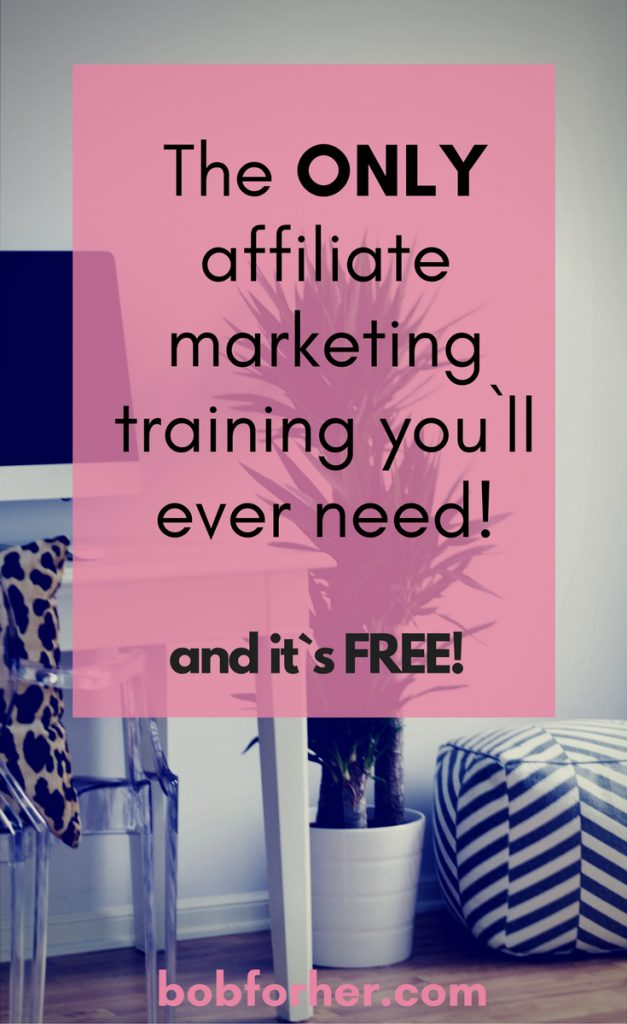 No.1 Affiliate Marketing Training you`ll ever need! bobforher.com