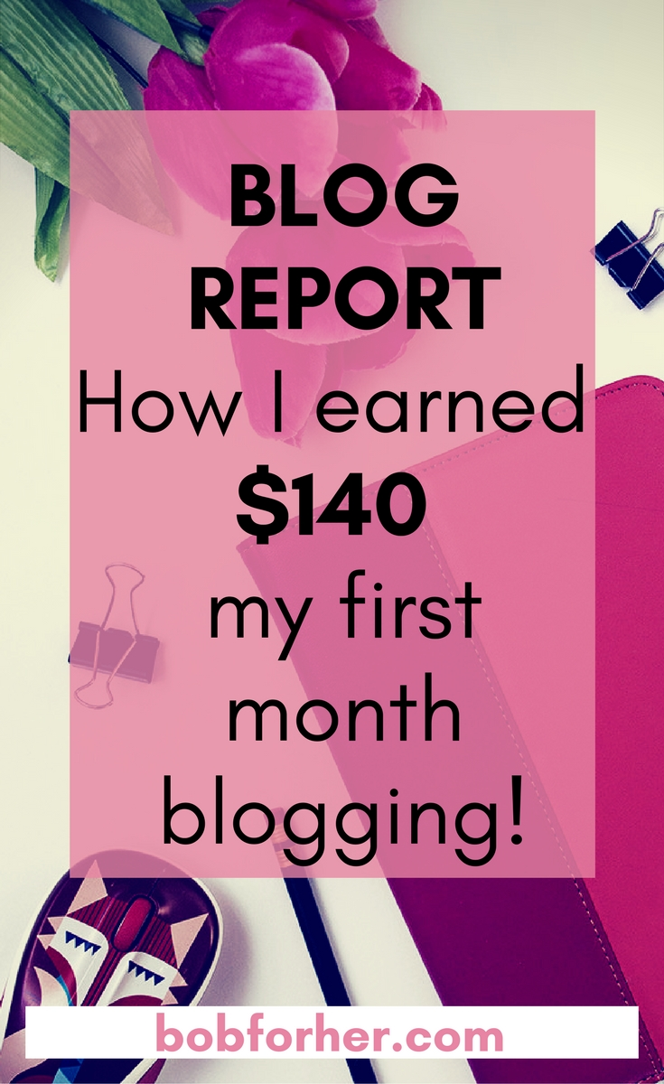 How I earned $140 my first month blogging bobforher.com