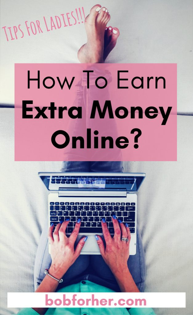 How to earn extra money online- tips for ladies -bobforher.com