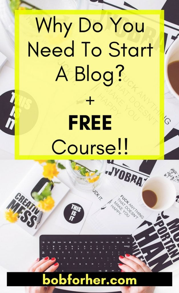 Why do you need to start a blog + free course _ bobforher.com