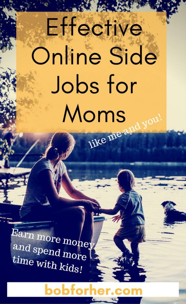 Effective online side jobs for moms like me and you _bobforher.com