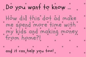 How this spot ad make me spend more time with my kids and making money from home.