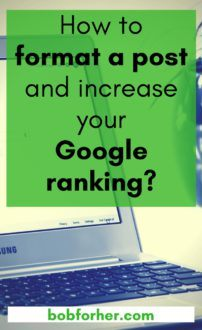 How to format a blog post and increase your Google ranking _ bobforher.com