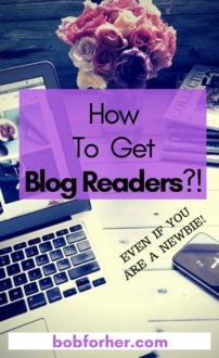 How to get blog readers, even if you are a newbie? bobforher.com