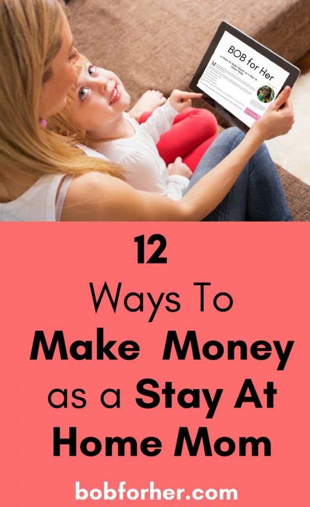 12 Ways To Make Money as a Stay At Home Mom _ bobforher.com _ pin