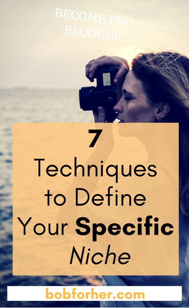 7 Techniques to Define Your Specific Niche _ bobforher.com