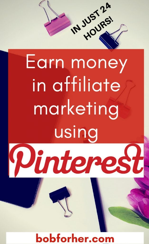 Earn money in affiliate marketing using Pinterest _bobforher.com