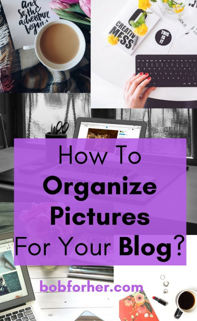 How To Organize Pictures For Your Blog? _ bobforher.com