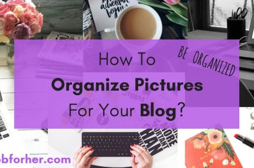 How To Organize Pictures For Your Blog? bobforher.com