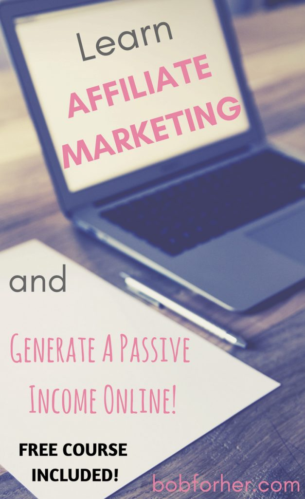 Learn Affiliate marketing and Generate a Passive Income Online - free course included _ bobforher.com