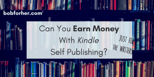 Can You Earn Money With Kindle Self Publishing? _ bobforher.com_ twitter