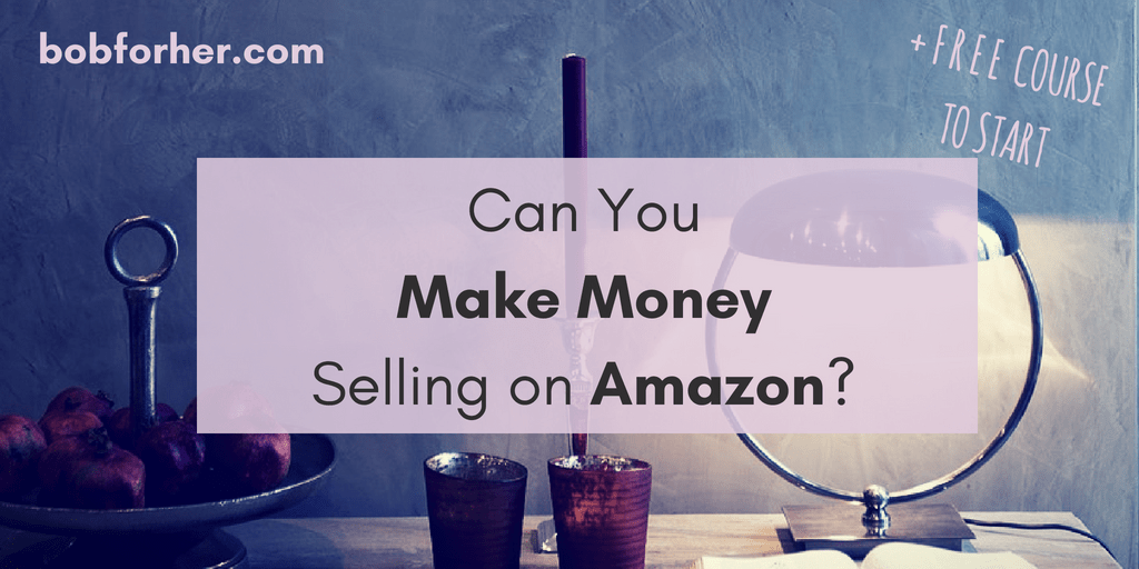 Can You Make Money Selling on Amazon? _ bobforher.com_ twitter
