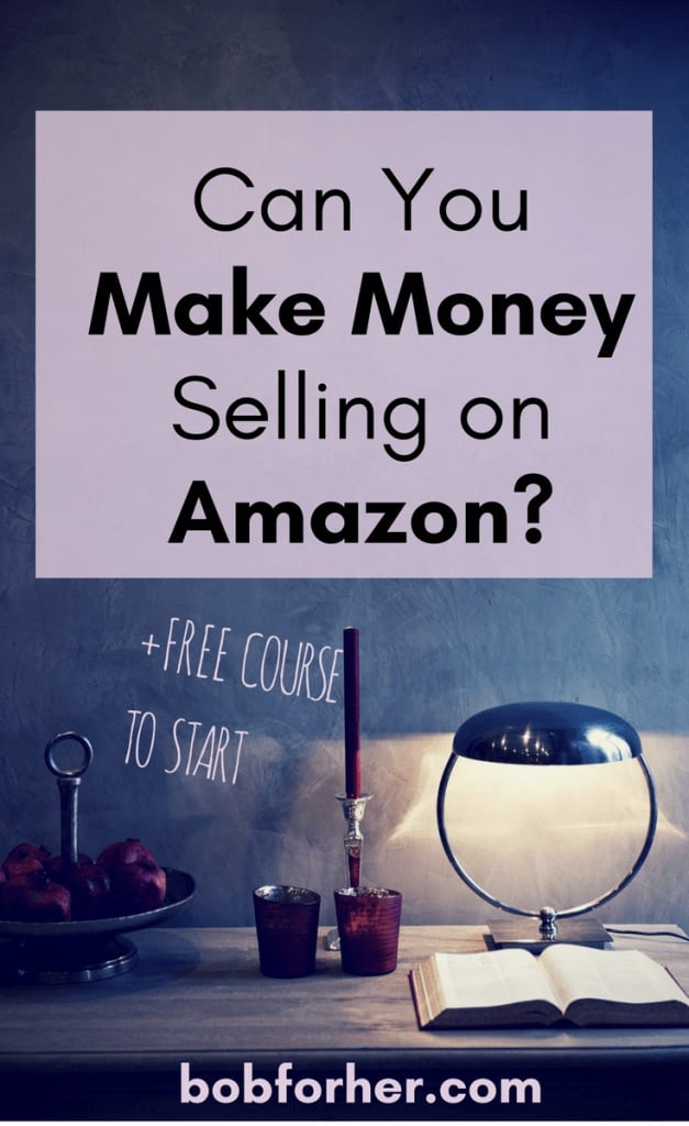 Can You Make Money Selling on Amazon?_ bobforher.com