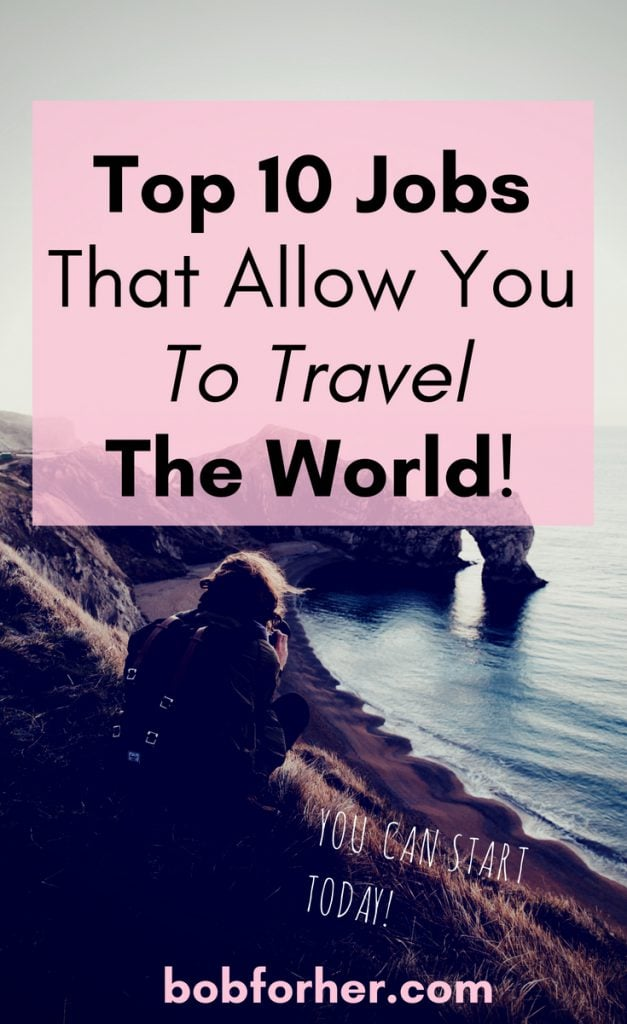 Top 10 Jobs That Allow You To Travel The World _ bobforher.com