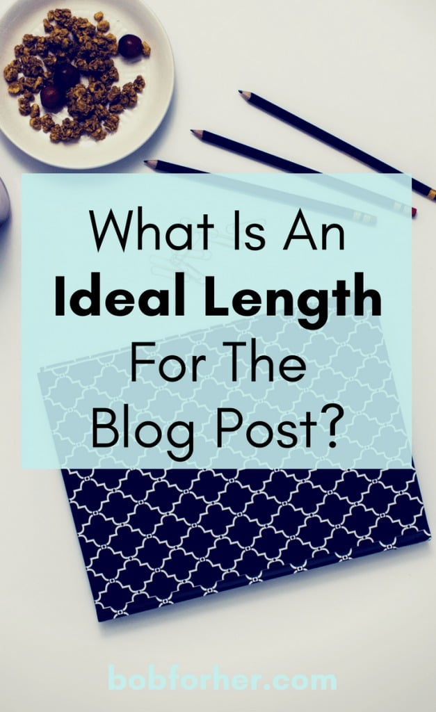 What Is An Ideal Length For The Blog Post?_ bobforher.com