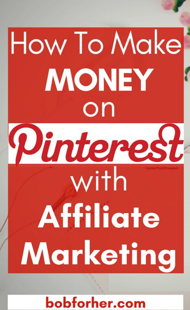 How To Make Money On Pinterest with Affiliate Marketing _bobforher.com