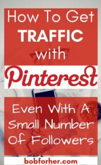How To Get Traffic With Pinterest- Even With A Small Number Of Followers _ bobforher.com