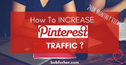 How To Increase Pinterest Traffic - The 7 Stuff I Did - bobforher.com