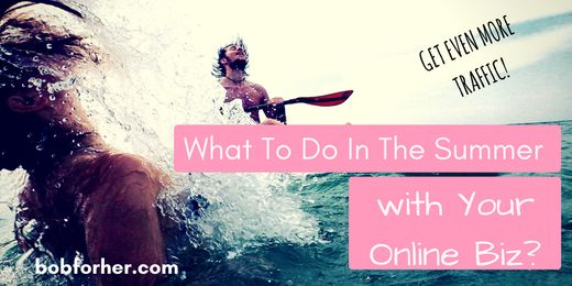 What To Do In The Summer With Your Online Biz