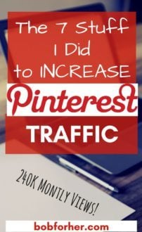How To Increase Pinterest Traffic - The 7 Stuff I Did _ bobforher.com