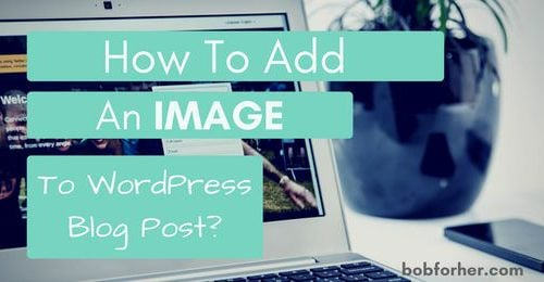 How to add an image to WordPress blog post bobforher.com_ twitter