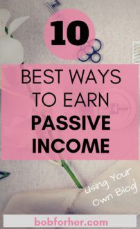 10 Best Ways To Earn Passive Income Using Your Own Blog - bobforher.com
