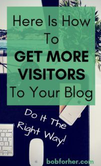 Here Is How To Get More Visitors To Your Blog _ bobforher.com