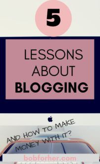 5 Lessons about blogging and how to make money with it - bobforher.com