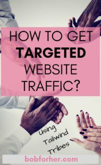 How To Get Targeted Website Traffic Using Tailwind Tribes - bobforher.com