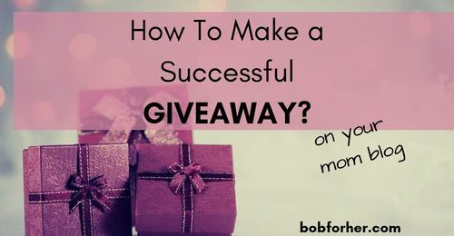 How To Make A Successful​ Mom Blog Giveaways