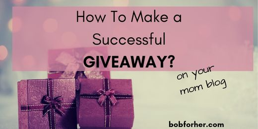 How To Make A Successful Mom Blog Giveaways