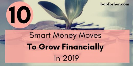 Smart Money Moves To Grow Financially In 2019