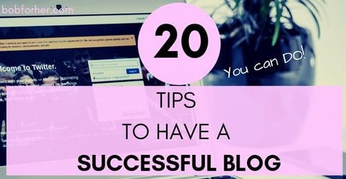 20 Tips To Have A Successful Blog