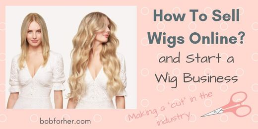 How To Wigs Online Start A Wig Business