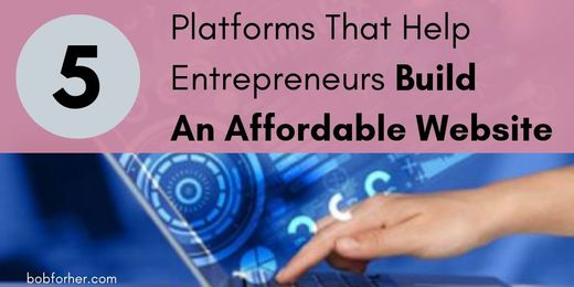 5 Platforms That Help Entrepreneurs Build An Affordable Website