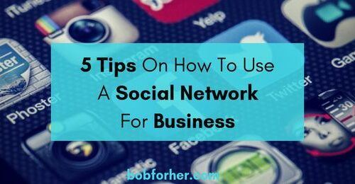 5 Tips On How To Use A Social Network For Business