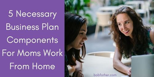 5 Necessary Business Plan Components For Moms Work From Home